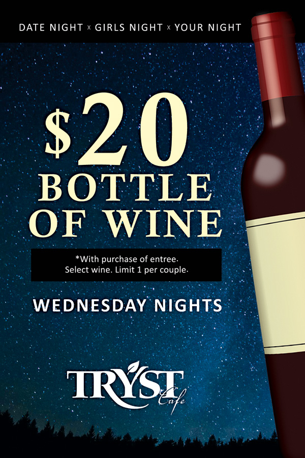 Wednesday nights, enjoy a $20 bottle of wine! Restrictions apply.