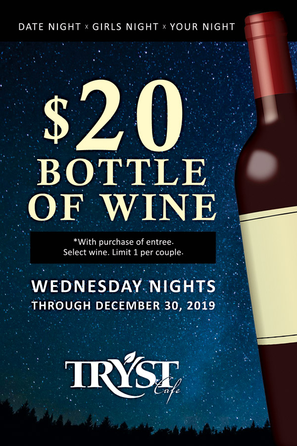 Get a $20 bottle of wine* on Wednesday nights through December 30, 2019! With purchase of entree. Select Wine. Limit 1 per couple.